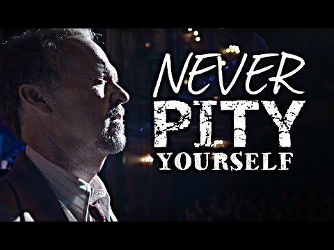 Never Pity Yourself - Motivational Video