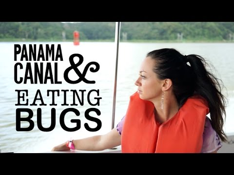 TRAVEL PANAMA: Panama Canal and Eating Bugs