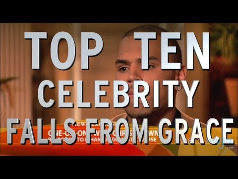 Top 10 Celebrity Falls from Grace