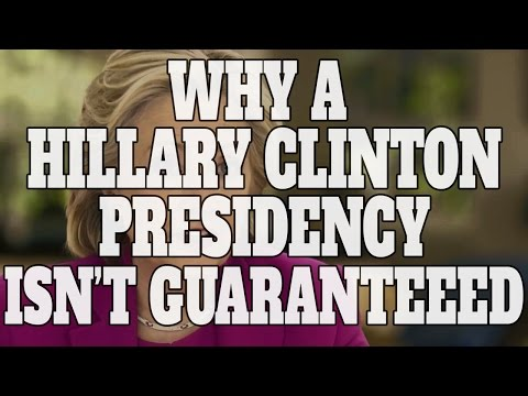 Top 10 Reasons Why a Hillary Clinton Presidency Isn't Guaranteed (Quickie)