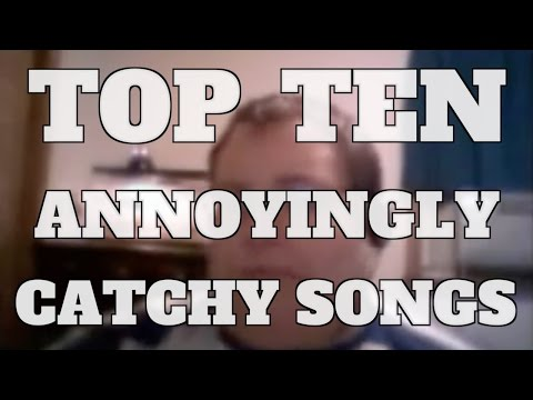 Top 10 Annoyingly Catchy Songs (Quickie)