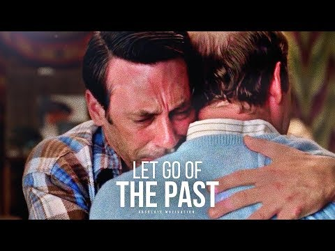 LET GO OF THE PAST - Powerful Motivational Video